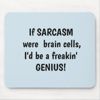 If Sarcasm were Brain Cells Mouse Pad