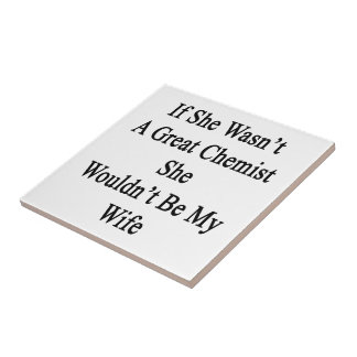 If She Wasn't A Great Chemist She Wouldn't Be My W Small Square Tile