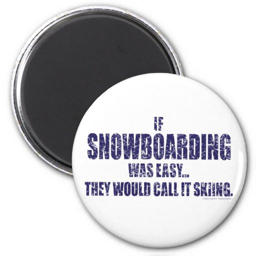 If-Snow-Boarding-was-EASY Refrigerator Magnets