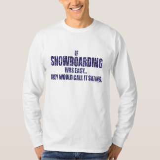 If-Snow-Boarding-was-EASY- T-Shirt
