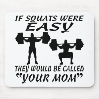 If Squats Were Easy They Would Be Called Your Mom Mouse Pad