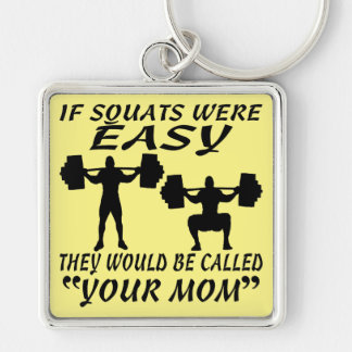 If Squats Were Easy They Would Be Called Your Mom Silver-Colored Square Key Ring