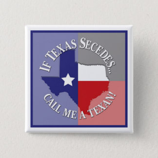 If Texas Secedes... Call Me A Texan! 15 Cm Square Badge