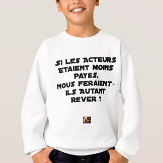 IF THE ACTORS WERE PAID, WOULD MAKE US SWEATSHIRT