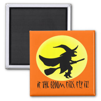 If the broom fits, fly it! square magnet