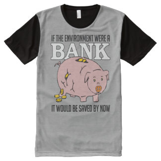 If the environment were a bank it would be saved b All-Over print T-Shirt