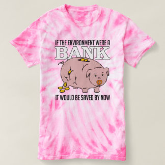 If the environment were a bank it would be saved b T-Shirt