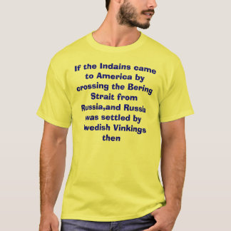 If the Indains came to America by crossing the ... T-Shirt