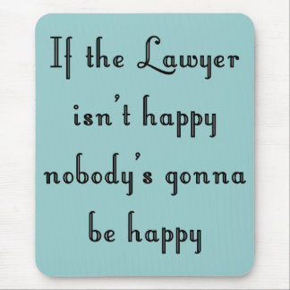 If the Lawyer Isn t Happy Mousepad