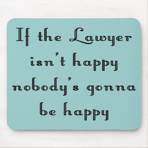 If the Lawyer Isn't Happy Mousepad