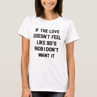 if the love doesn't feel like 90s r&b t shirt