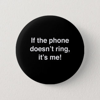 If The Phone Doesn't Ring, It's Me! 6 Cm Round Badge