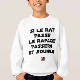 IF THE RAT PASSES, THE RAPTOR WILL PASS AND SMILE SWEATSHIRT