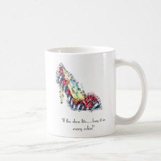 """""""If the shoe fits...buy it in every color"""" Basic White Mug"""