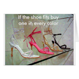 If the shoe fits buy one in every color greeting card
