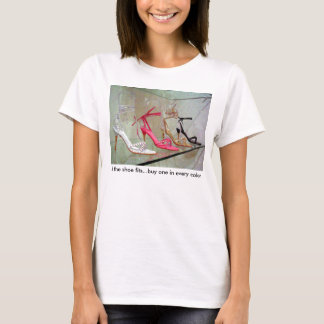 If the shoe fits...buy one in every color. T-Shirt
