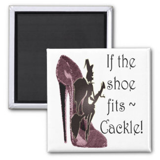 If the shoe fits, Cackle Funny Saying Magnet