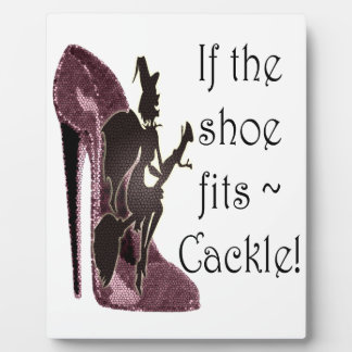 If the shoe fits ~ Cackle! Funny Sayings Gifts Photo Plaque