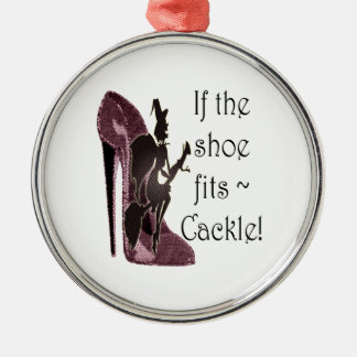 If the shoe fits ~ Cackle! Funny Sayings Gifts Silver-Colored Round Decoration