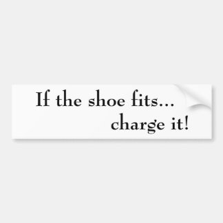If the shoe fits... charge it!  Bumper Sticker