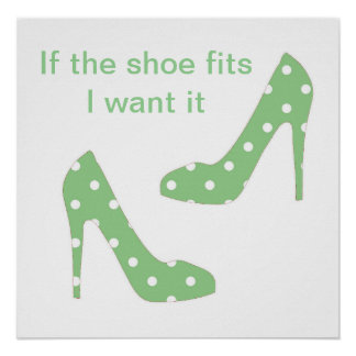 If the shoe fits I want it Poster