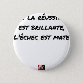 If the Success is brilliant, the failure is matt 6 Cm Round Badge