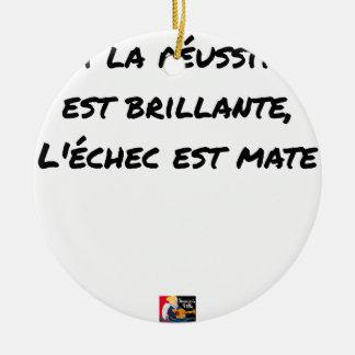 If the Success is brilliant, the failure is matt Ceramic Ornament