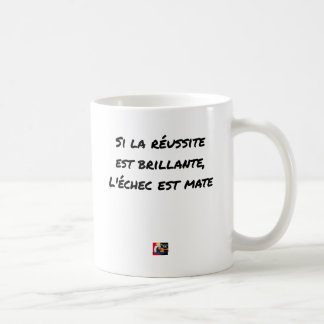 If the Success is brilliant, the failure is matt Coffee Mug