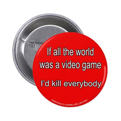 If the World Was a Video Game Button