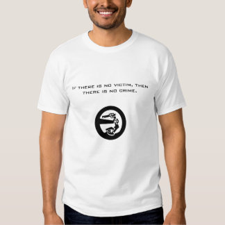 If there is no victim, then there is no crime. t shirts