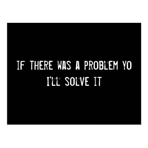 If There Was A Problem Yo I'll Solve It