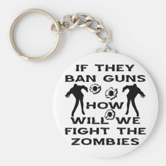If They Ban Guns How Will We Fight The Zombies Basic Round Button Key Ring