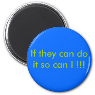 If they can do it so can I !!! 6 Cm Round Magnet