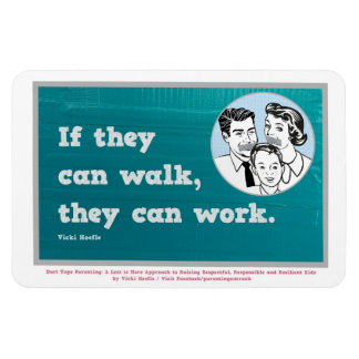If they can walk, they can work. Magnet