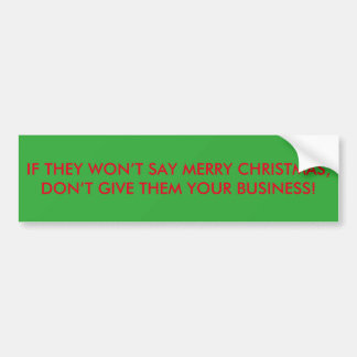 IF THEY WON'T SAY MERRY CHRISTMAS, DON'T GIVE THEM BUMPER STICKER