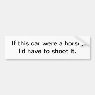 If this car were a horse - bumper sticker