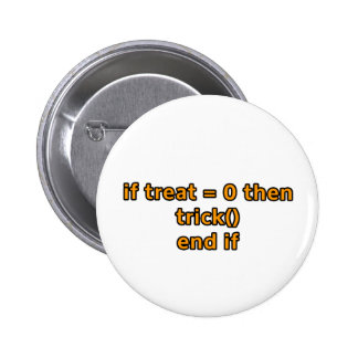 if treat = 0 then trick end if pinback buttons