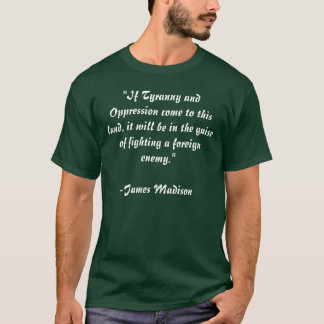 If Tyranny and Oppression come to this land T-Shirt