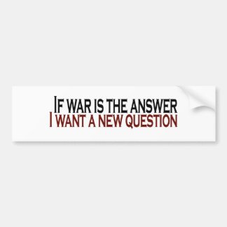 If War Is The Answer Bumper Sticker