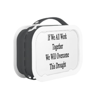 If We All Work Together We Will Overcome This Drou Lunchbox