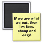 If we are what we eat, then I'm fast, cheap and... Refrigerator Magnet