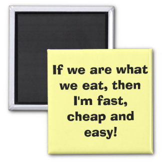 If we are what we eat, then I'm fast, cheap and... Magnet