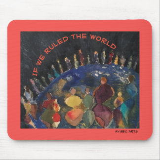 """""""If we ruled the world"""" Mouse Pad"""