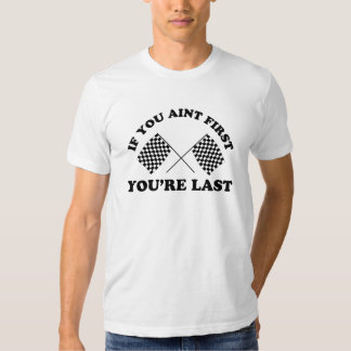 If you aint first your last tee shirt