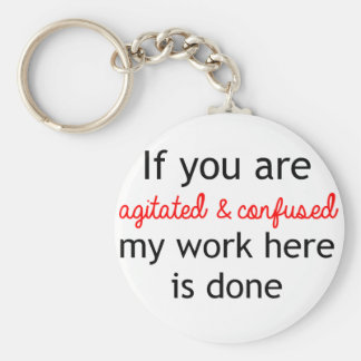 If you are agitated and confused key ring