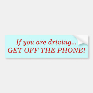 If you are driving...GET OFF THE PHONE! Bumper Sticker
