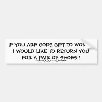 IF YOU ARE GODS GIFT TO WOMEN . BUMPER STICKER