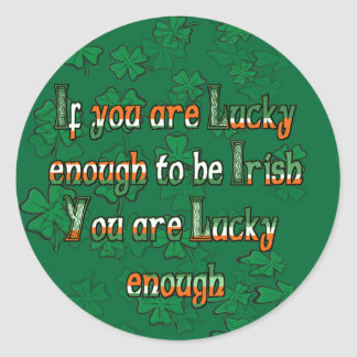 If You are Luck Enough to be Irish Round Sticker