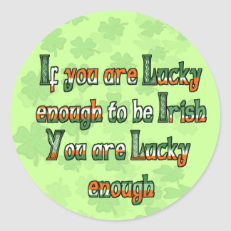 If You are Luck Enough to be Irish Round Stickers