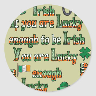 If You Are Lucky Enough to be Irish Round Sticker